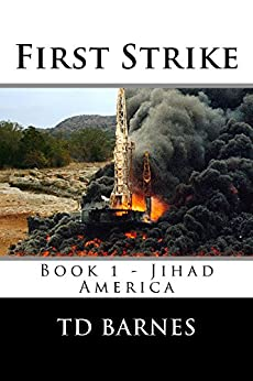 First Strike: Book 1 of Jihad America Series (English Edition) di [Barnes, Thornton ]