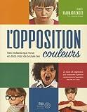 Telecharger Livres L opposition Ces enfants qui vous en font voir de toutes les couleurs (PDF,EPUB,MOBI) gratuits en Francaise