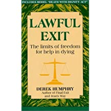 Lawful Exit: The Limits of Freedom for Help in Dying by Derek Humphry (1993-09-02)