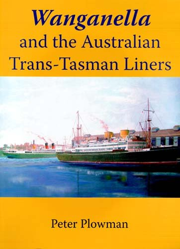 Wanganella and the Australian Trans Tasman Liner: and the Australian Trans-Tasman Liners