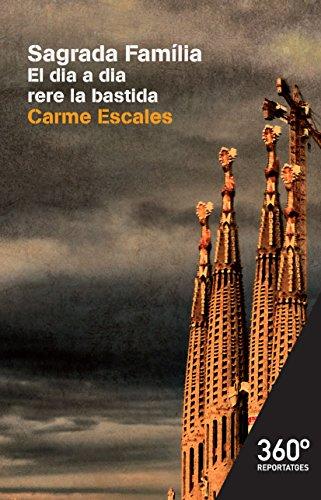 Sagrada Familia. El dia a dia rere la bastida (Reportajes 360º) (Catalan Edition)