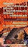 Mondes fictionnels, mondes numériques, mondes possibles : Adolescence et culture numérique
