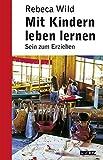 Mit Kindern leben lernen: Sein zum Erziehen (Beltz Taschenbuch / Pädagogik, Band 851)