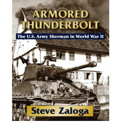 [( Armored Thunderbolt: The U.S. Army Sherman in World War II )] [by: Steven J. Zaloga] [Nov-2008]
