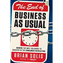 End Of Business As Usual: Rewire The Way You Work To Succeed In The Consumer Revolution