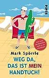 Weg da, das ist mein Handtuch!: Auf der Suche nach dem perfekten Urlaub - Mark Spörrle