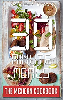 30 Minute Meals (Or Less!): The Mexican Cookbook (English Edition) par [Black, Katerina]