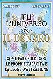 Tu l'Universo e il Denaro: Come fare soldi con le proprie capacità e la legge di attrazione