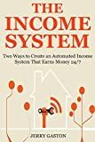 THE INCOME SYSTEM: Two Ways to Create an Automated Income System That Earns Money 24/7 (English Edition)