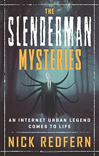 The Slenderman Mysteries: An Internet Urban Legend Comes to Life por Nick Redfern
