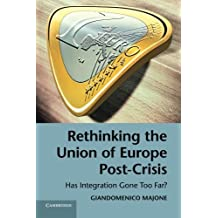 Rethinking the Union of Europe Post-Crisis: Has Integration Gone Too Far? by Giandomenico Majone (2014-06-16)