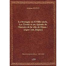 La Bretagne au XVIIIe siècle. Les Trente et un, épisode de l'histoire de la ville de Dinan / [signé