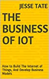 #5: The Business of IoT: How to Build The Internet of Things, And Develop Business Models