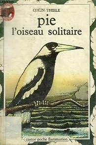 Pie l'oiseau solitaire par Colin Thiele