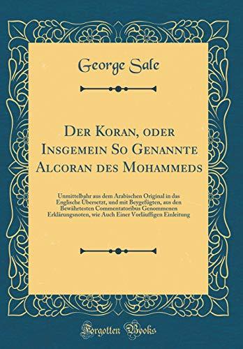 Der Koran, oder Insgemein So Genannte Alcoran des Mohammeds: Unmittelbahr aus dem Arabischen Original in das Englische Übersetzt, und mit Beygefügten, ... wie Auch Einer Vorläuffigen Einlei
