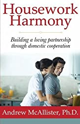 Housework Harmony: Building a loving partnership through domestic cooperation by Andrew McAllister (2014-01-25)