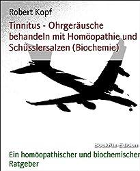 Tinnitus - Ohrgeräusche behandeln mit Homöopathie und Schüsslersalzen (Biochemie): Ein homöopathischer und biochemischer Ratgeber