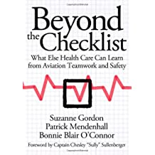 Beyond the Checklist: What Else Health Care Can Learn from Aviation Teamwork and Safety (The Culture and Politics of Health Care Work) by Suzanne Gordon (2012-11-09)