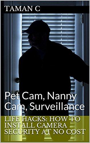 Life Hacks: How to Install Camera Security at No Cost: Pet Cam, Nanny Cam, Surveillance (English Edition) Surveillance Security Cam