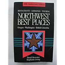 Northwest Best Places: The Most Discriminating Guide to Restaurants, Lodgings, and Touring in Oregon, Washington, and British Columbia (BEST PLACES NORTHWEST)