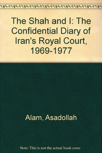 The Shah and I: The Confidential Diary of Iran's Royal Court, 1969-1977 by Asadollah Alam (1993-05-01)