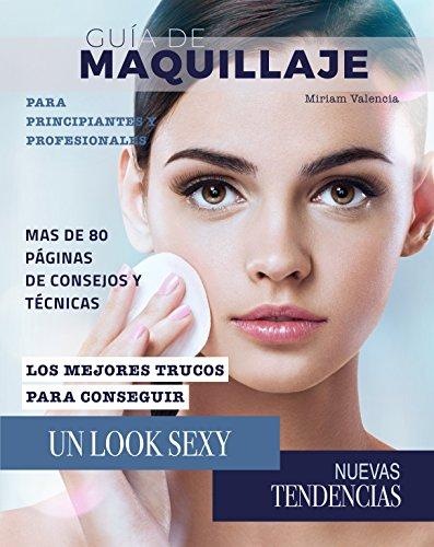 Guía de Maquillaje: Para principiantes y profesionales por Miriam Valencia