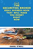 The Securities Broker Small Business Book That Will Make You Money Right Now: A