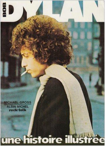 Bob Dylan, Une Histoire Illustree (Collections Beaux-Livres) par Michael Gross