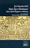 Telecharger Livres Les cinq sens entre Moyen Age et Renaissance Enjeux epistemologiques et esthetiques (PDF,EPUB,MOBI) gratuits en Francaise