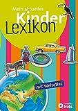 Mein aktuelles Kinderlexikon - mit Weltatlas: Mit über 1.200 Stichwörtern und buntem Atlas. Für Kinder ab 6 Jahren