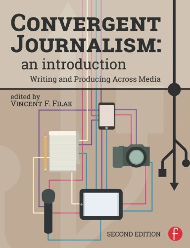 Convergent Journalism: An Introduction: Writing and Producing Across Media (2014-11-15)