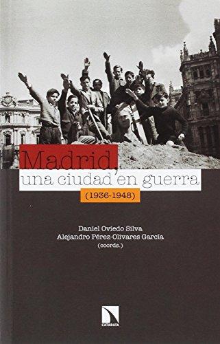 Madrid, una ciudad en guerra (1936-1948) por Daniel Oviedo Silva