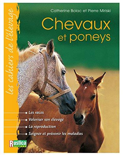 Chevaux et poneys : Les races, valoriser son élevage, la reproduction, soigner et prévenir les maladies
