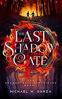The Last Shadow Gate: The Shadow Gate Chronicles Book I by [Garza, Michael W.]