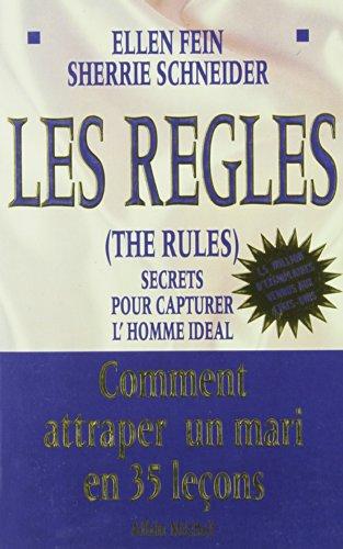 LES REGLES THE RULES. Secrets Pour Capturer L'homme Idéal, Comment Attraper Un Mari En 35 Leçons