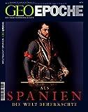 Geo Epoche: Als Spanien die Welt beherrschte
