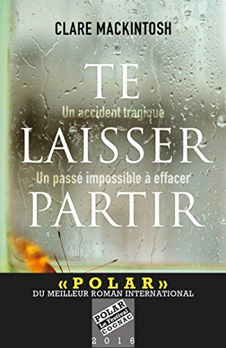 Te laisser partir - Prix du meilleur roman international Festival Polar de Cognac 2016