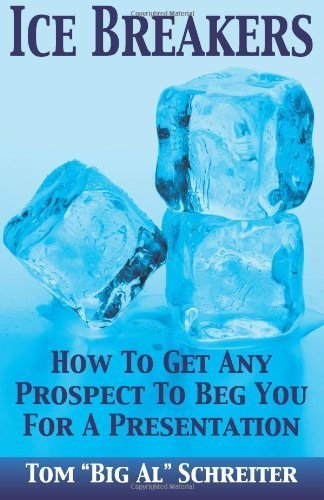 ice-breakers-how-to-get-any-prospect-to-beg-you-for-a-presentation-1st-edition-by-schreiter-tom-big-