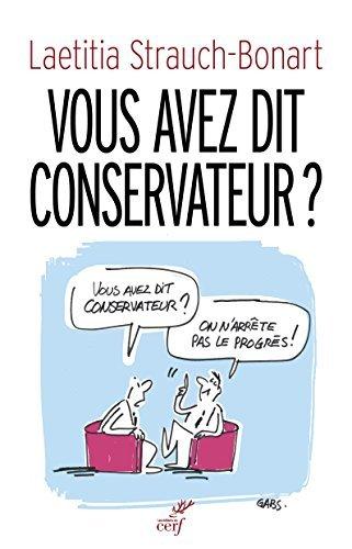 Vous avez dit conservateur ? Précis d'une infirmité politique française. par Laetitia Strauch-Bonart