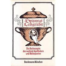 Die Leibgerichte des weiland Apothekers und Malerpoeten Carl Spitzweg von ihm eigenhändig aufgeschrieben und illustriert