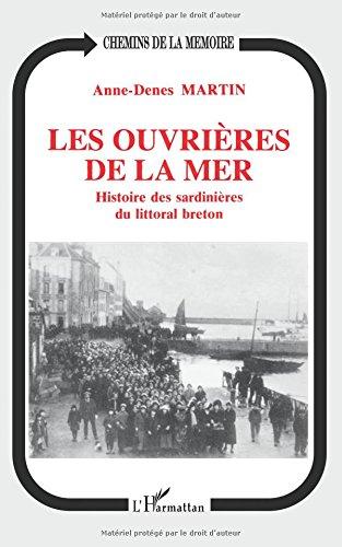 Les ouvrières de la mer: Histoire des sardinières du littoral breton par Anne-Denes Martin