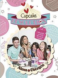 Cupcake Revolution: Las recetas más guays y fáciles del mundo mundial par Alma Obregón