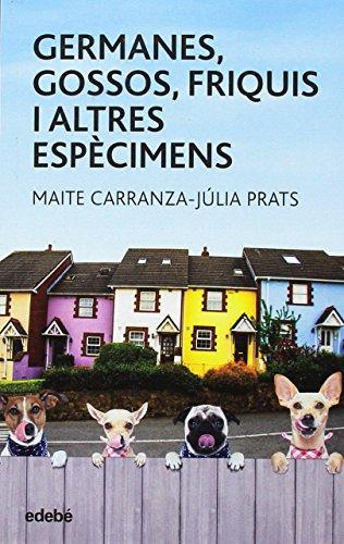 Germanes, gossos, friquis i altres espècimens (Periscopi) por Maite Carranza i Júlia Prats