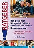 Hemiplegie nach Schlaganfall, Schädelhirntrauma und anderen Hirnerkrankungen: Ein Ratgeber für Betroffene und Angehörige (Ratgeber für Angehörige, Betroffene und Fachleute) - Katrin Naglo