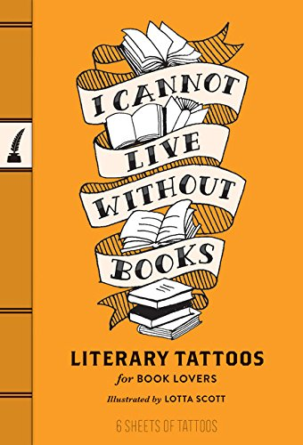 I Cannot Live Without Books: Literary Tattoos for Book Lovers por Chronicle