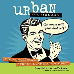 Urban Dictionary 2014 Day-to-Day Calendar: Street Slang on a Daily par [Peckham, Aaron]
