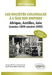 Les Sociétés Coloniales à l'Age des Empires Antilles Afrique Asie 1850-1950 Capes-Agreg Histoire Géographie 2013