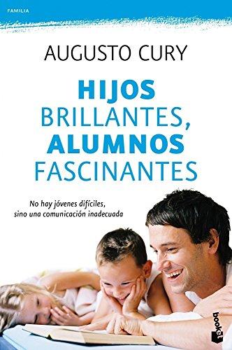 Hijos brillantes, alumnos fascinantes: No hay jóvenes difíciles, sino una comunicación inadecuada (Prácticos) por Augusto Cury