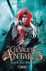 Les chevaliers d'Antarès, tome 6 : Les Sorciers par Anne Robillard