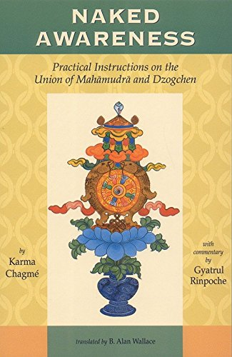 Naked Awareness: Practical Instructions on the Union of Mahamudra and Dzogchen por Karma Chagme